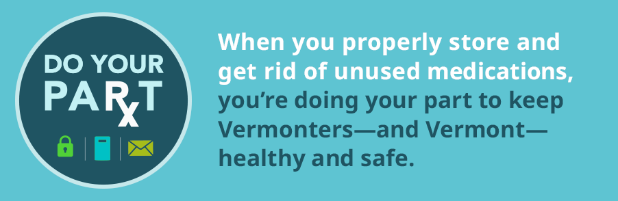 Do Your Part logo with lock, kiosk, and mailbox and tag line: when you properly store and get rid of unused medications, you're doing your part to keep Vermonters - and Vermont - healthy and safe.