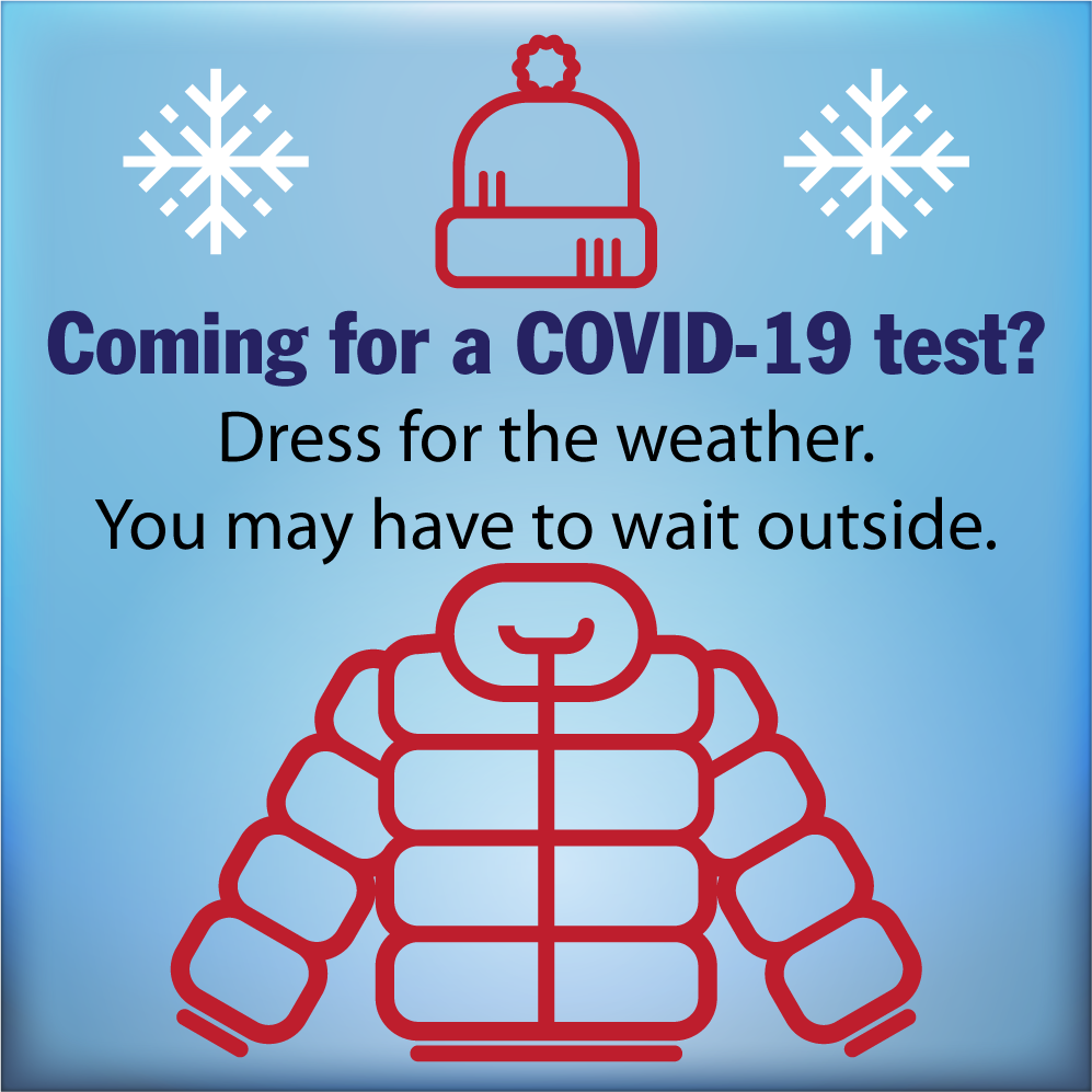 Coming for a COVID-19 test? Dress for the weather. You may have to wait outside.