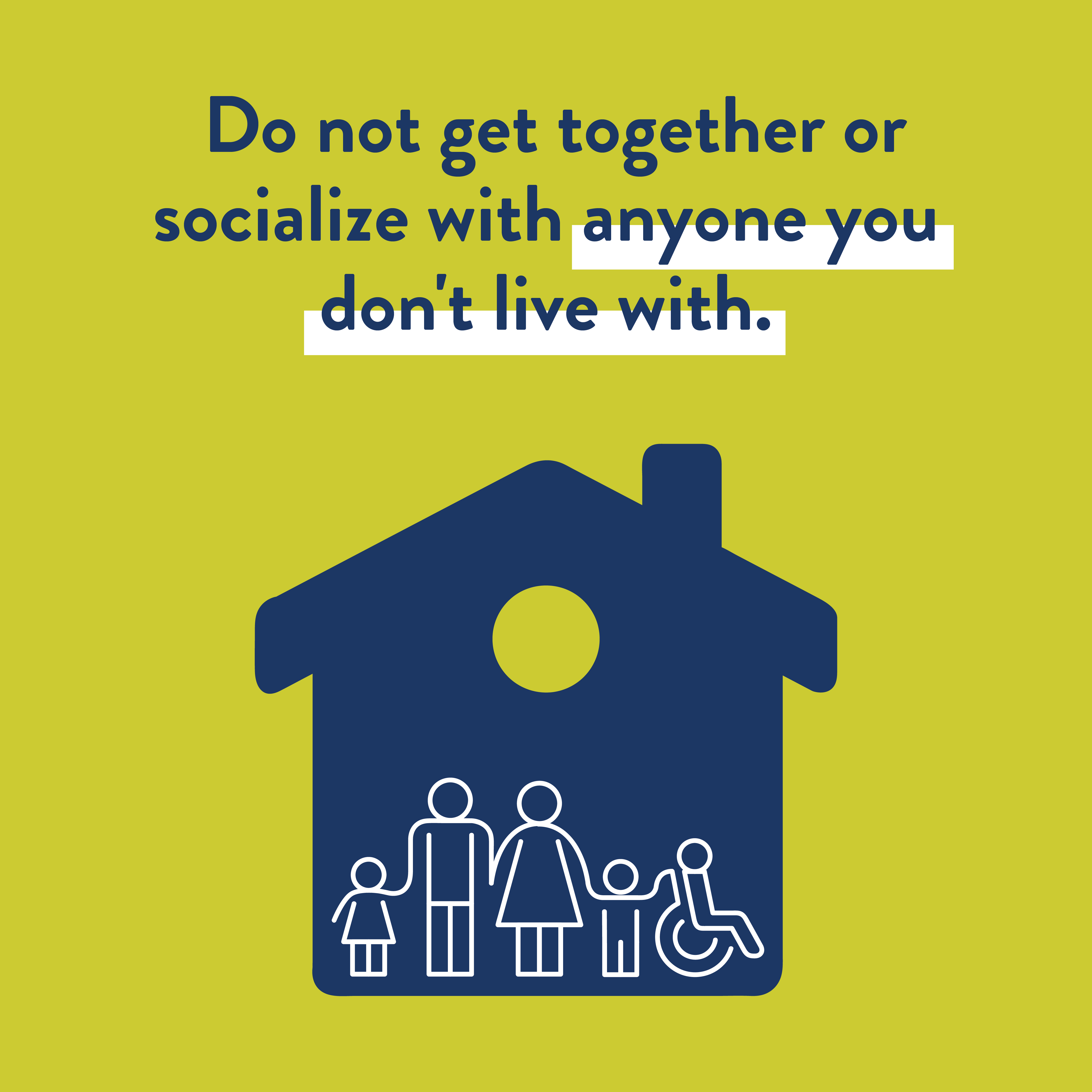 Do not get togehter or socialize with anyone you don't live with