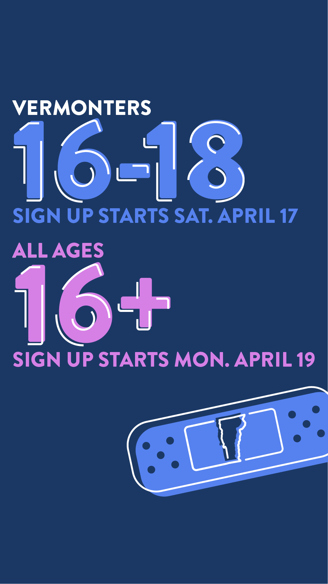 Vermonters 16-18 Sign up starts Sat April 17 All Ages 16+ Sign up starts Mon April 19