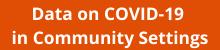 Data on COVID-19 in Community Setttings